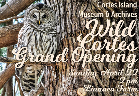 Wild Cortes Grand Opening, April 22 at Linnaea Farm
