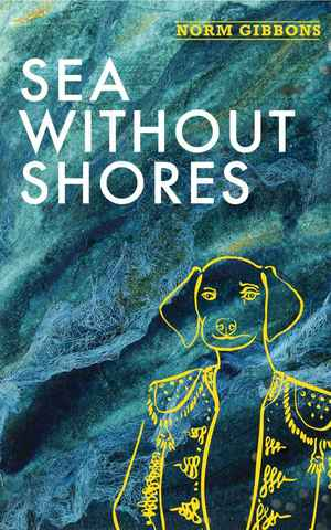 A novel. Sea Without Shores, by Norm Gibbons