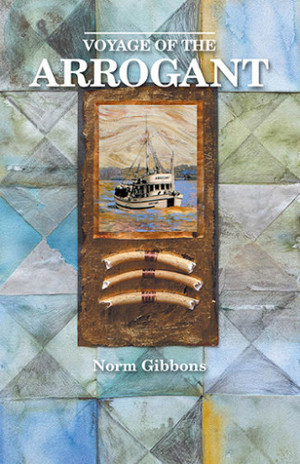 A novel, Voyage of the Arrogant, by Norm Gibbons.